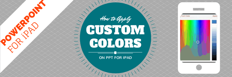 PowerPoint for iPad - Apply Custom Colors