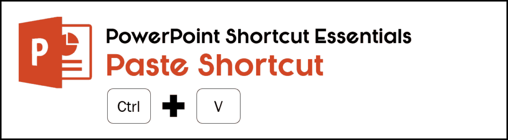 the keyboard shortcut for paste is Ctrl + V on your keyboard