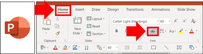 Select the Home tab in your PowerPoint ribbon and click the strikethrough command