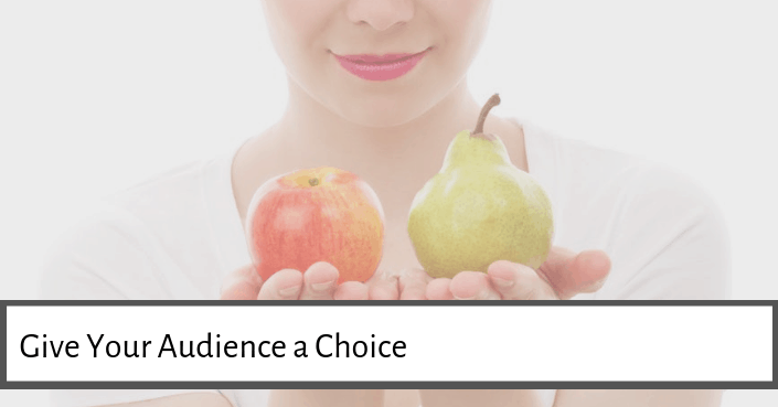 Give your audience a choice at the end