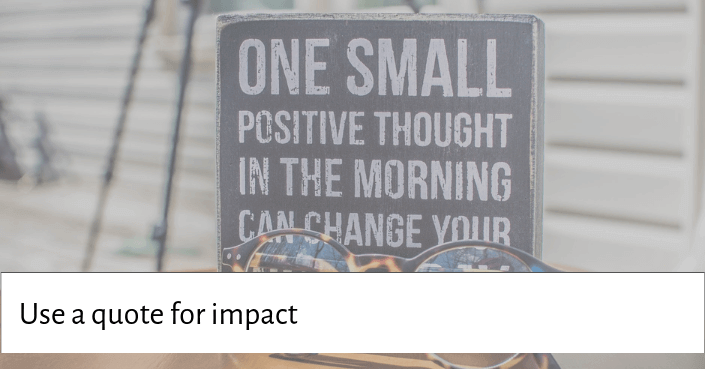 Picture of a sign with a saying on it for starting with an impactful quote or message