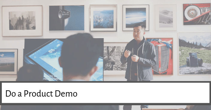 Try ending your presentation with a product demonstration