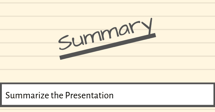 Summarize your presentation at the end as your closing statement