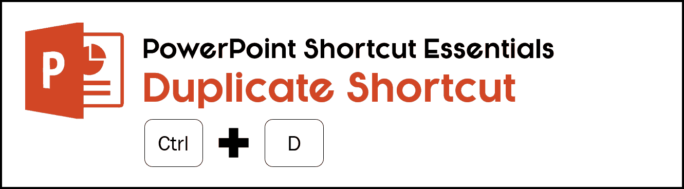 the keyboard shortcut for duplicate is Ctrl + D on your keybaord