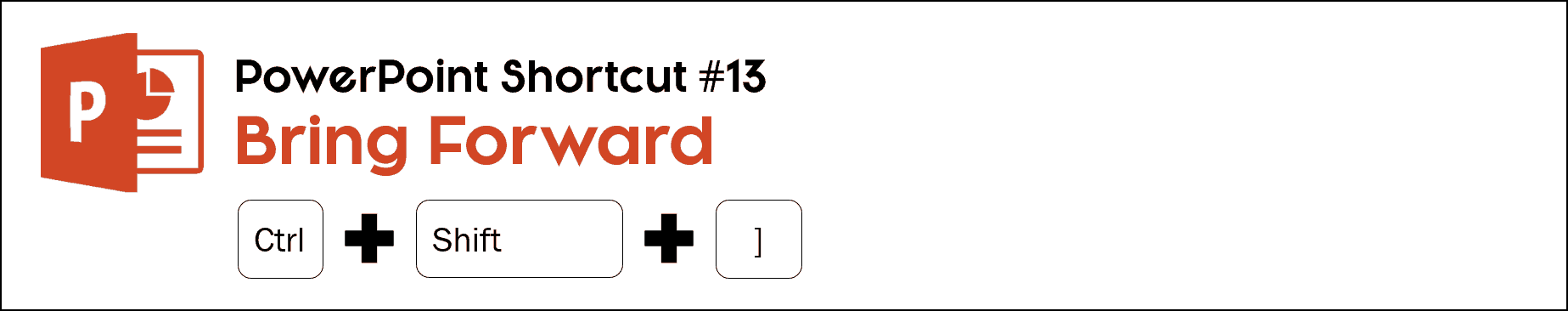 To bring an object forward one layer in PowerPoint, hit control plus shift plus the right bracket key on your keyboard