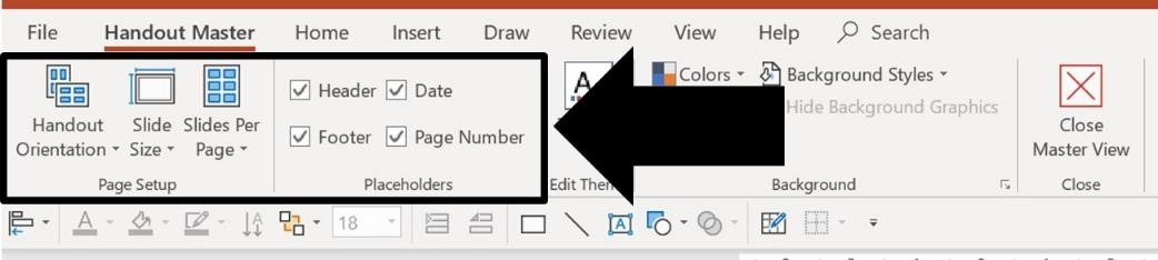 When formatting the handout master in PowerPoint, pay special attention to the Page Setup and Placeholders options