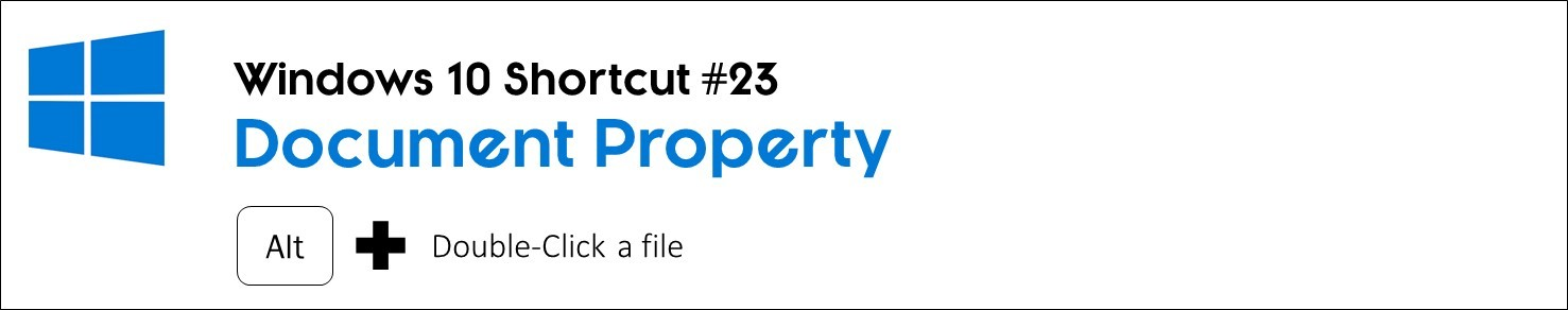 Hold the Alt key and then double click a file to open the file's properties window
