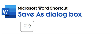 Hit F12 to open the Save As dialog box in Microsoft Word
