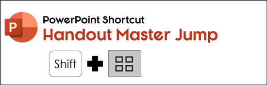 Hold the Shift key and click the slide sorter icon to jump to your handout master in PowerPoint