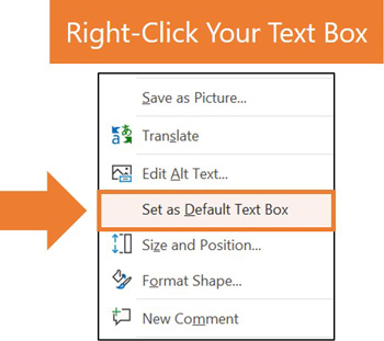 Right click your text box and select Set as Default Text Box