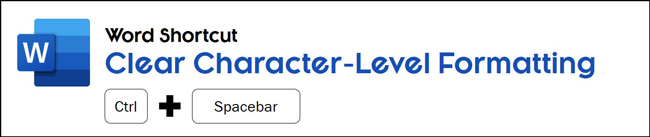 To clear the character-level formatting in Word hit Control plus spacebar on your keyboard